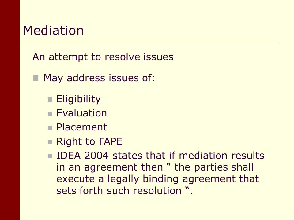 Mediation An attempt to resolve issues May address issues of: