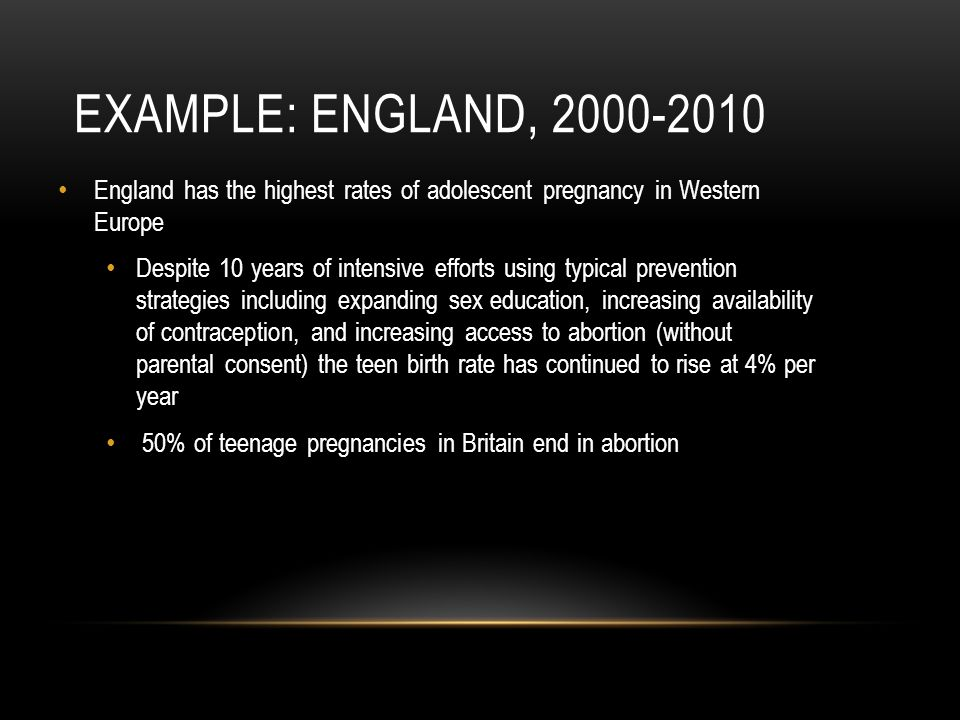 Example: England, 2000-2010 England has the highest rates of adolescent pregnancy in Western Europe.