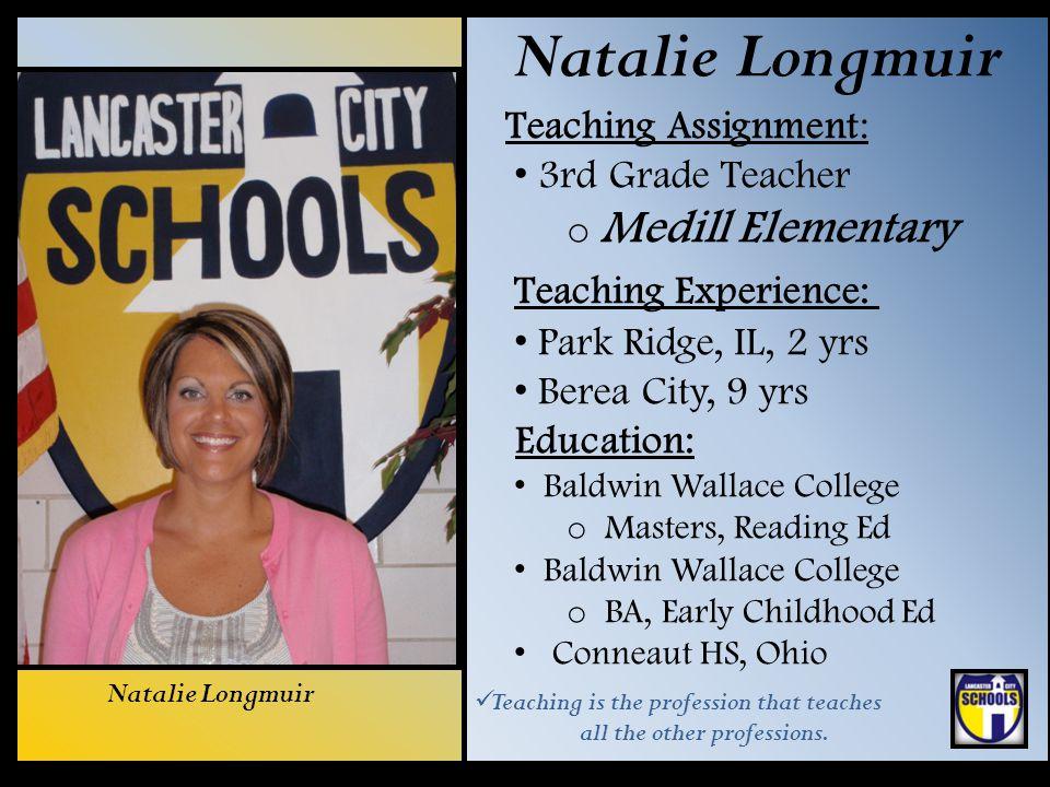 Natalie Longmuir Teaching Assignment: 3rd Grade Teacher