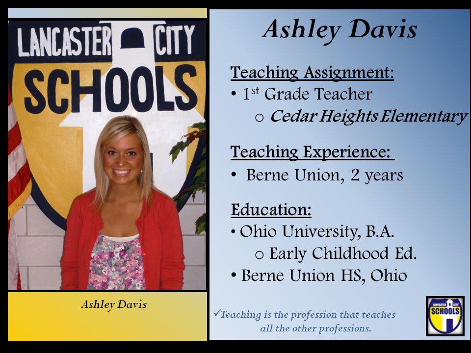 Ashley Davis Teaching Assignment: 1st Grade Teacher