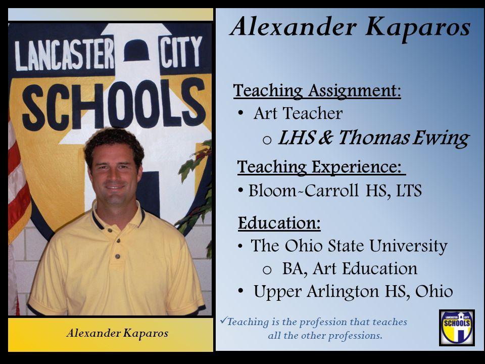 Alexander Kaparos Teaching Assignment: Art Teacher LHS & Thomas Ewing