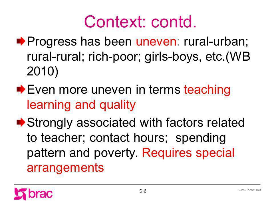 Context: contd. Progress has been uneven: rural-urban; rural-rural; rich-poor; girls-boys, etc.(WB 2010)