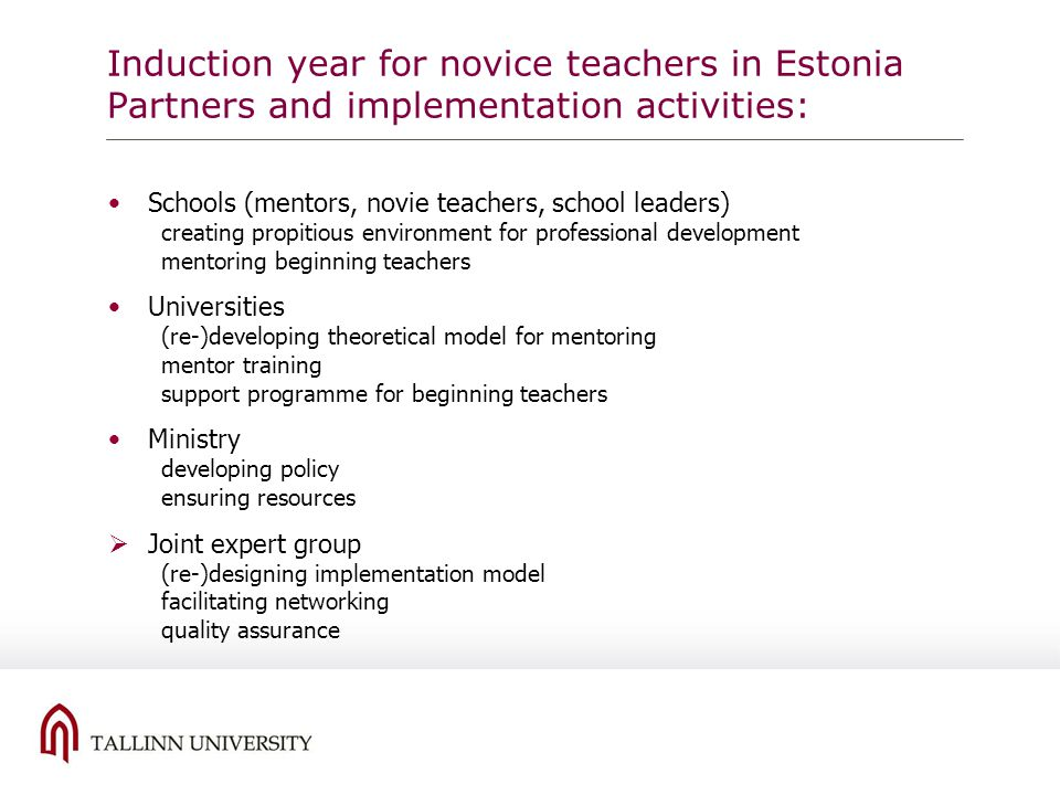 Induction year for novice teachers in Estonia Partners and implementation activities: