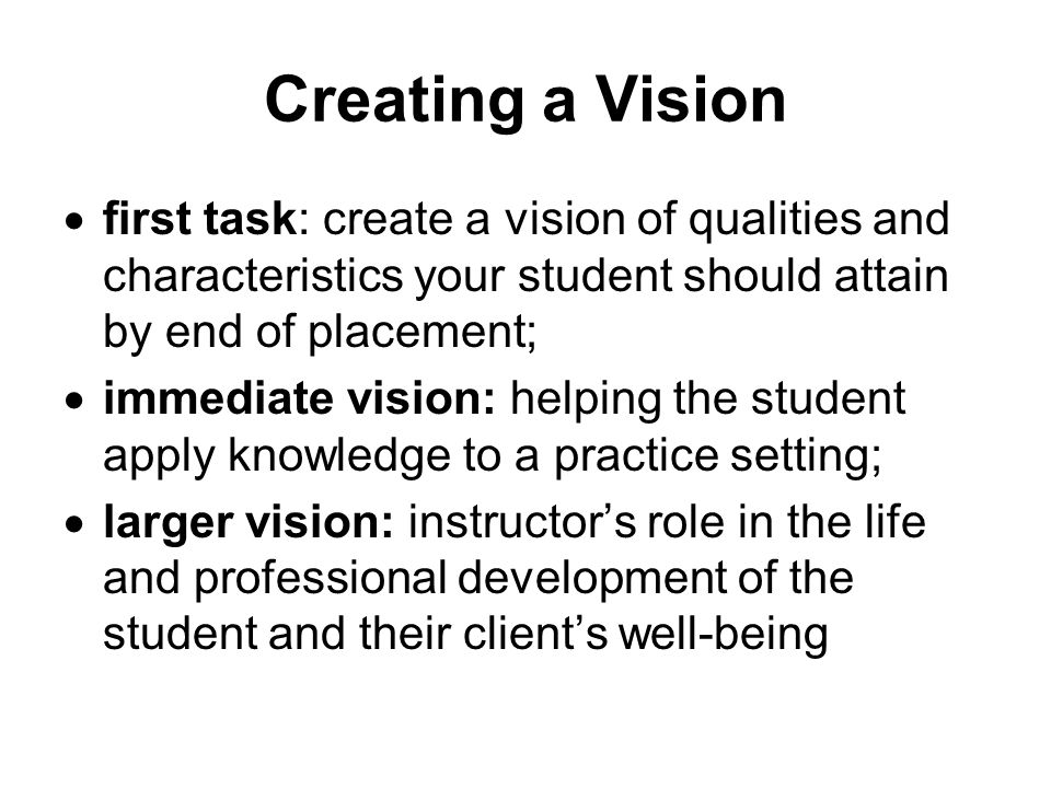 Creating a Vision first task: create a vision of qualities and characteristics your student should attain by end of placement;