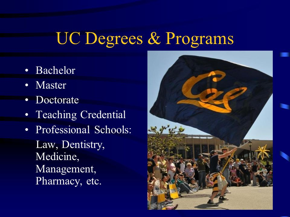 UC Degrees & Programs Bachelor Master Doctorate Teaching Credential