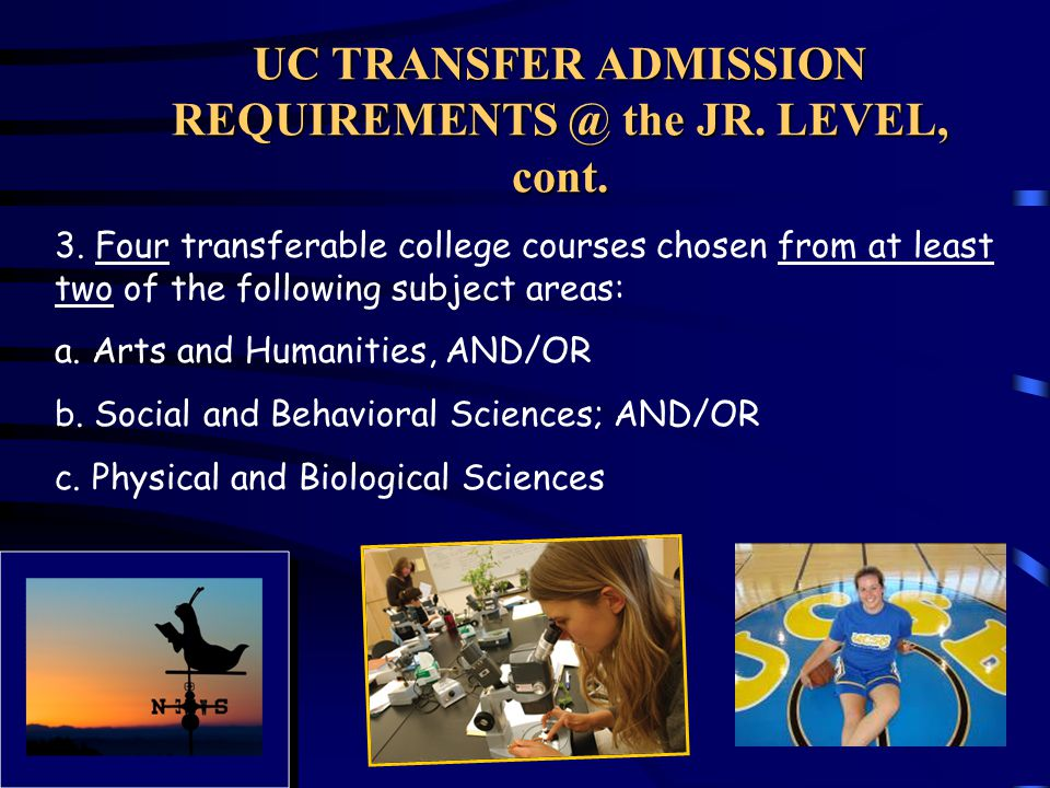 UC TRANSFER ADMISSION REQUIREMENTS @ the JR. LEVEL, cont.