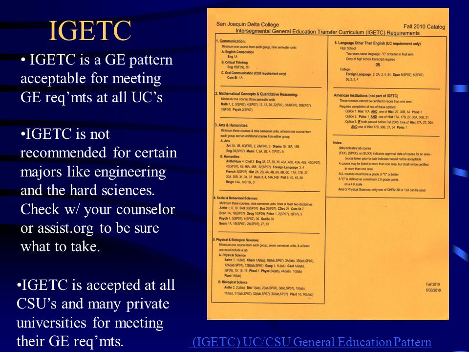IGETC • IGETC is a GE pattern acceptable for meeting GE req'mts at all UC's.