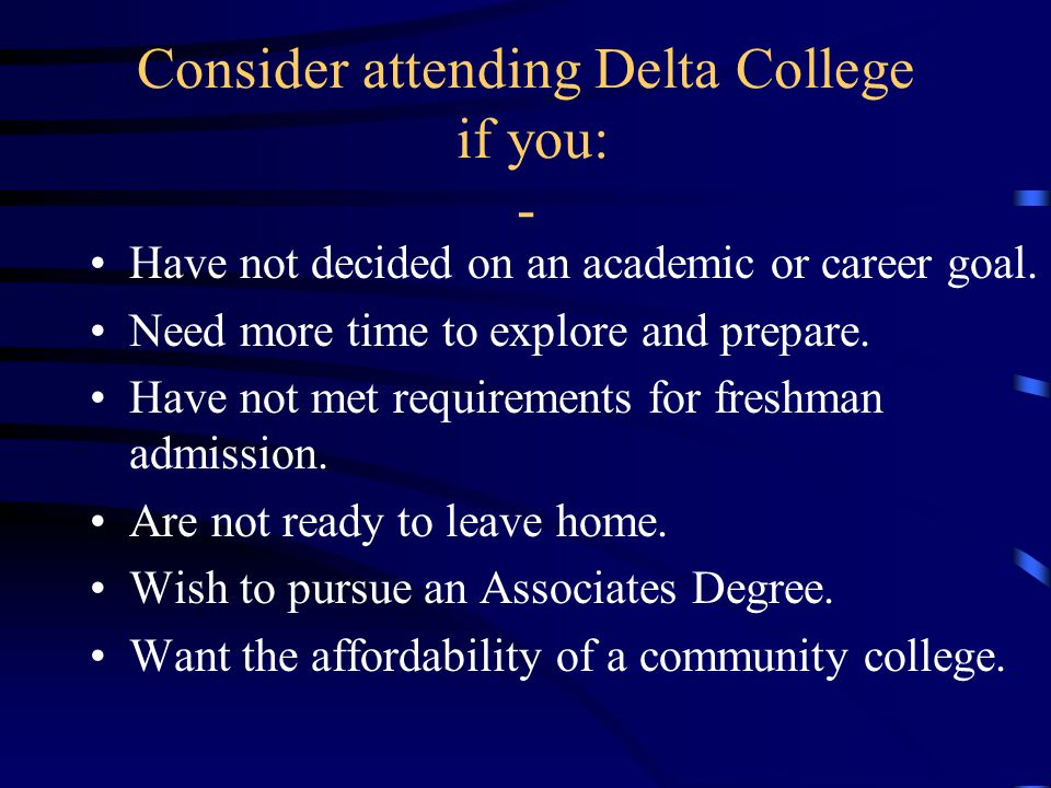 Consider attending Delta College if you: -