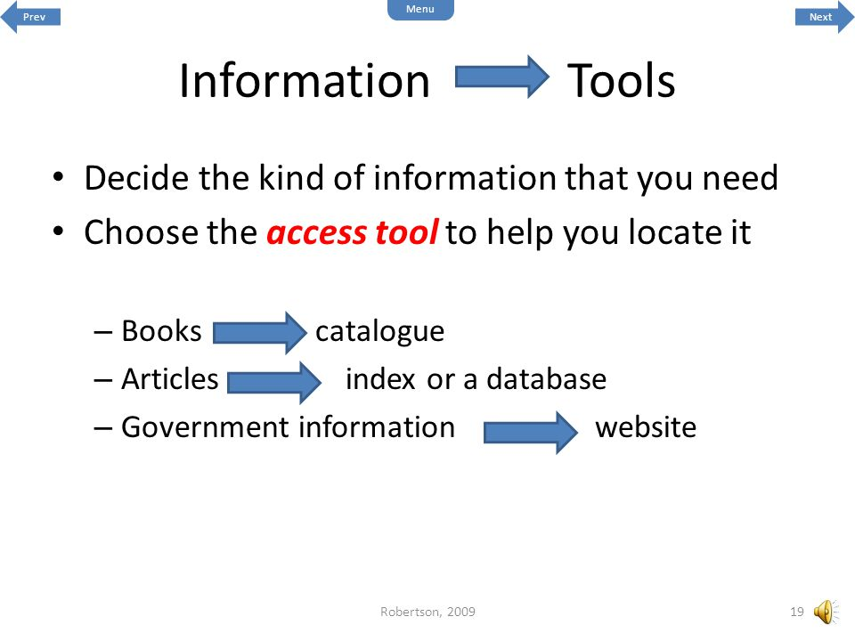 Information Tools Decide the kind of information that you need