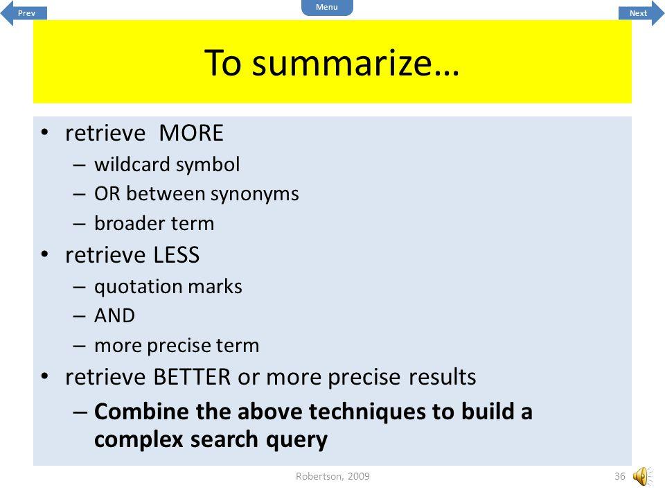 To summarize… retrieve MORE retrieve LESS