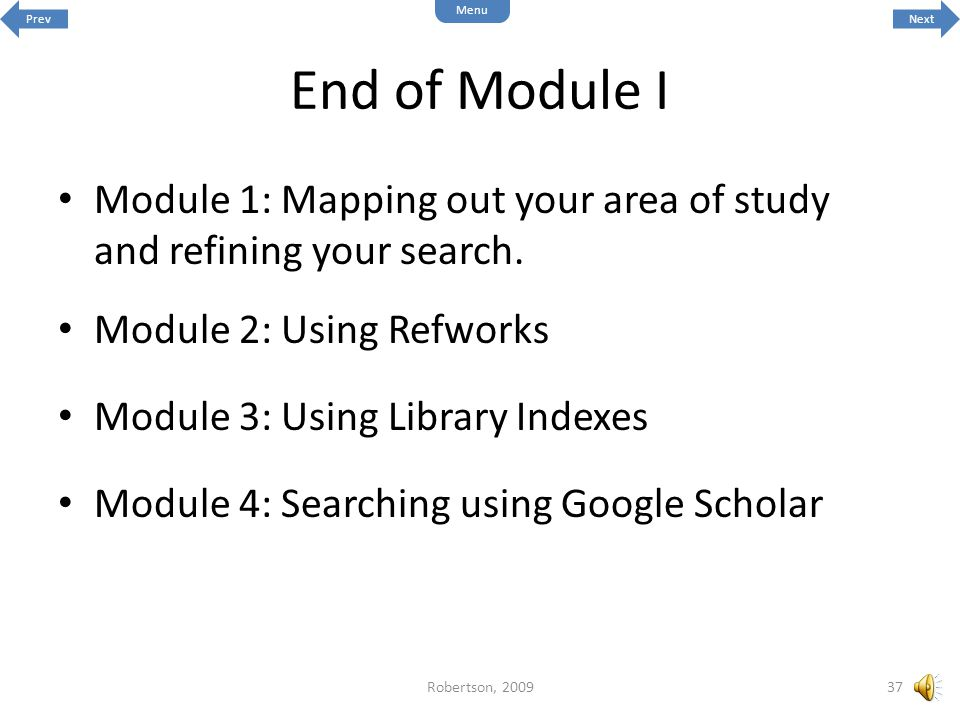 Prev Menu. Next. End of Module I. Module 1: Mapping out your area of study and refining your search.