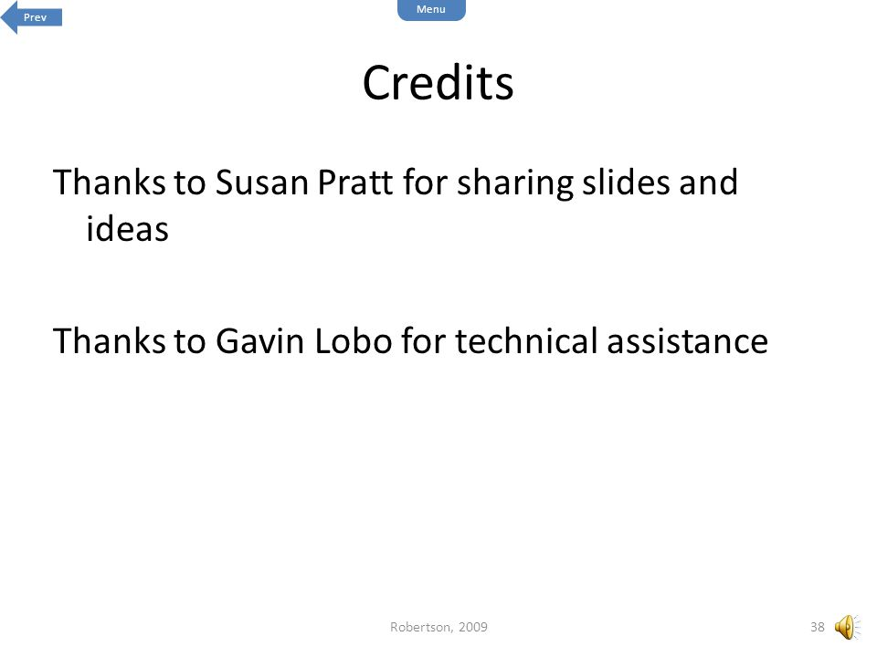 Prev Menu. Credits. Thanks to Susan Pratt for sharing slides and ideas Thanks to Gavin Lobo for technical assistance