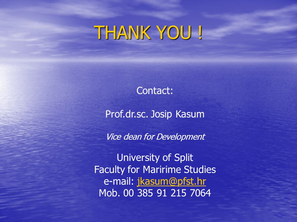 THANK YOU ! Contact: Prof.dr.sc. Josip Kasum University of Split