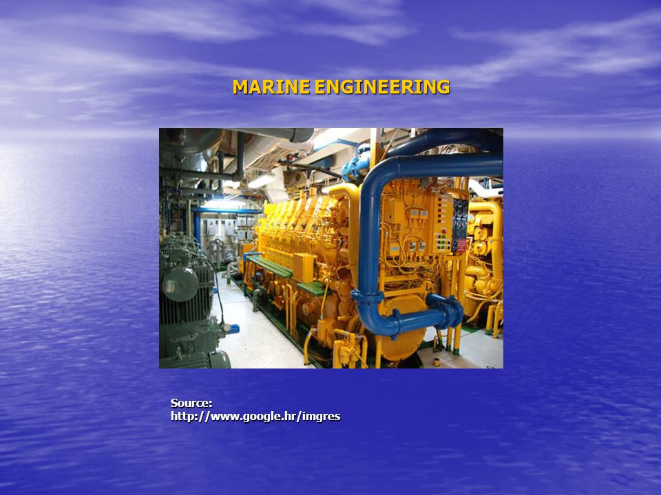 MARINE ENGINEERING Source: http://www.google.hr/imgres