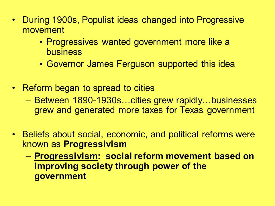 During 1900s, Populist ideas changed into Progressive movement