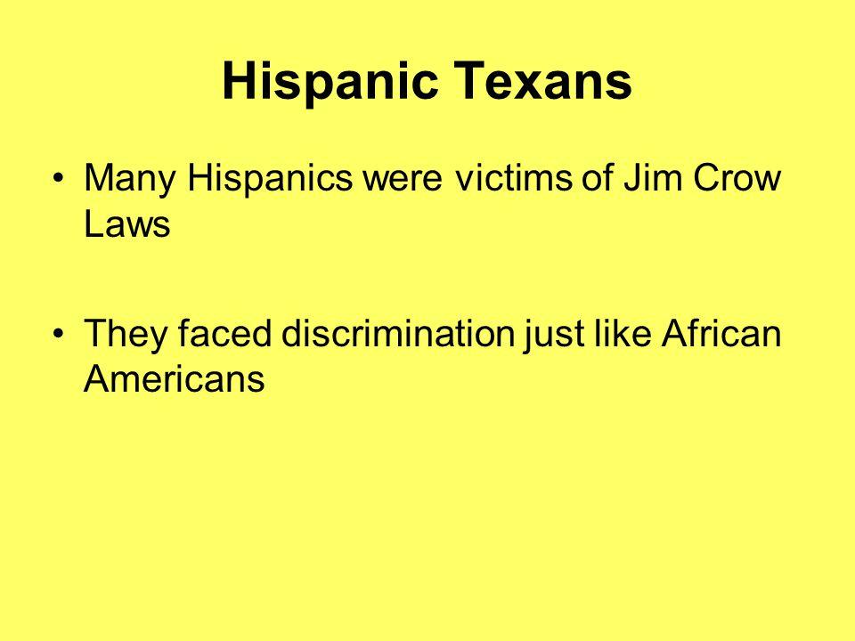 Hispanic Texans Many Hispanics were victims of Jim Crow Laws