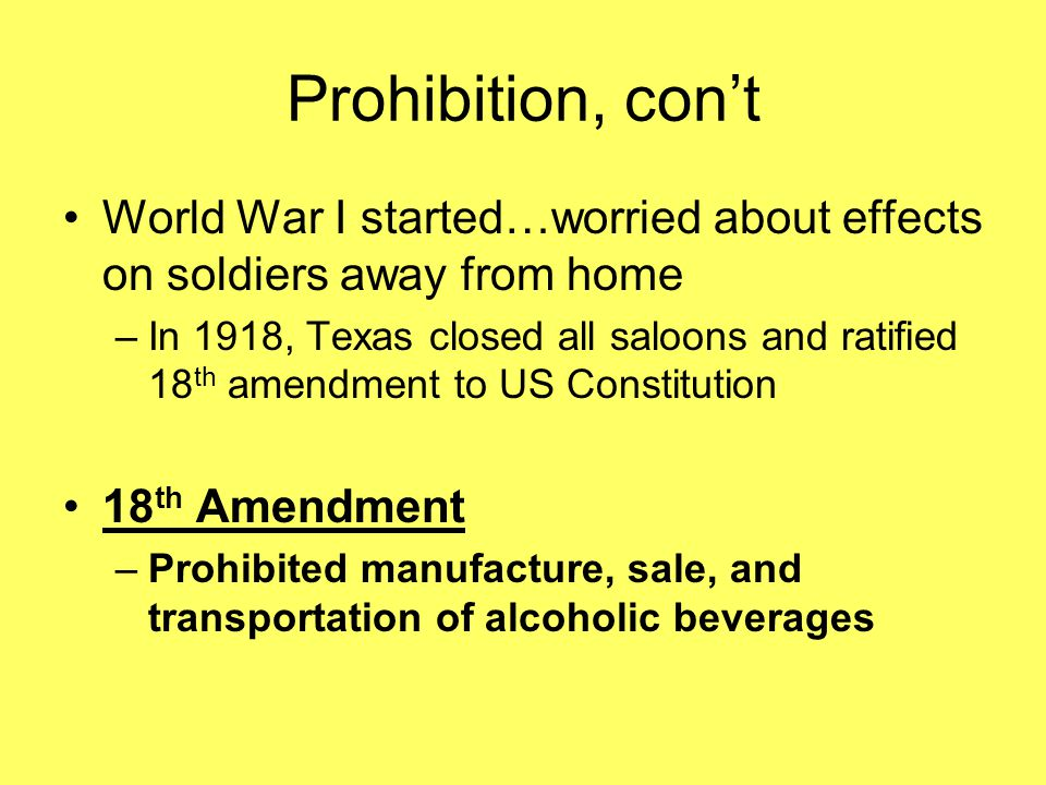 Prohibition, con't World War I started…worried about effects on soldiers away from home.