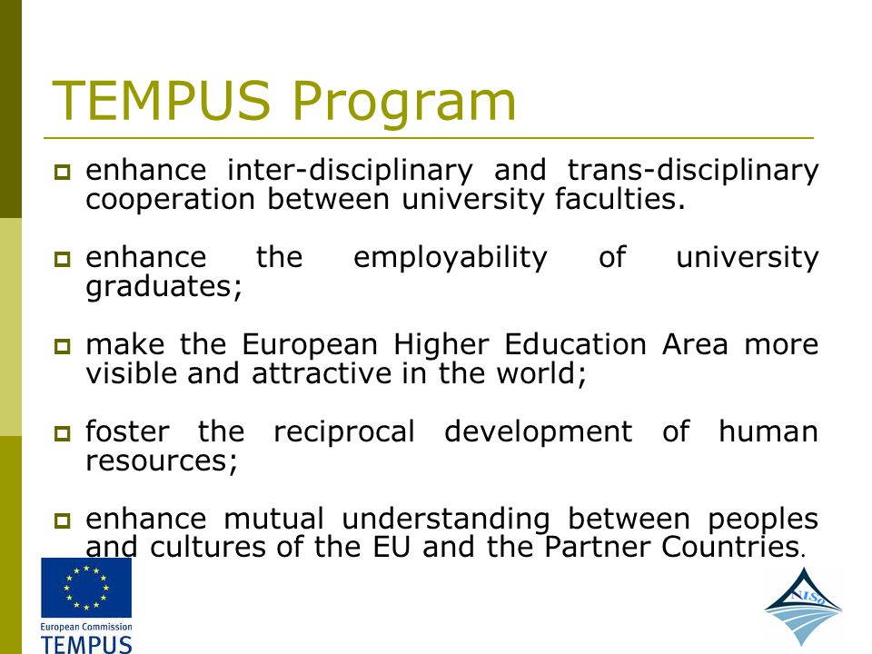 TEMPUS Program enhance inter-disciplinary and trans-disciplinary cooperation between university faculties.