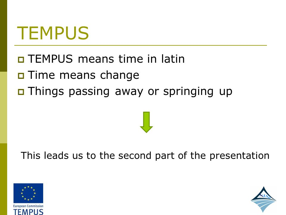 TEMPUS TEMPUS means time in latin Time means change
