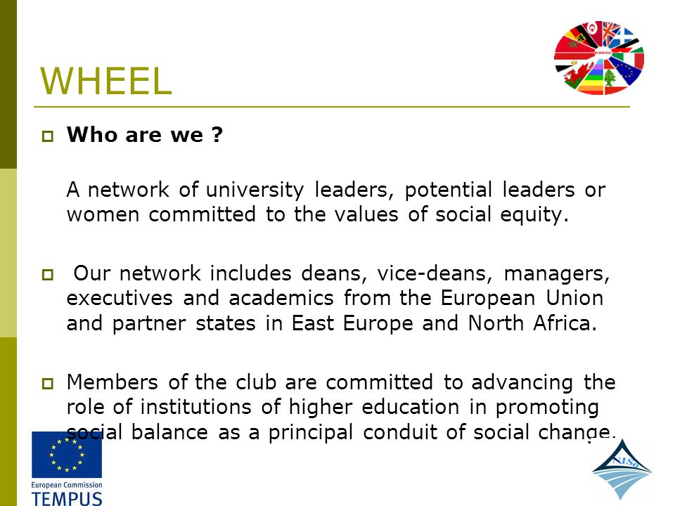 WHEEL Who are we A network of university leaders, potential leaders or women committed to the values of social equity.