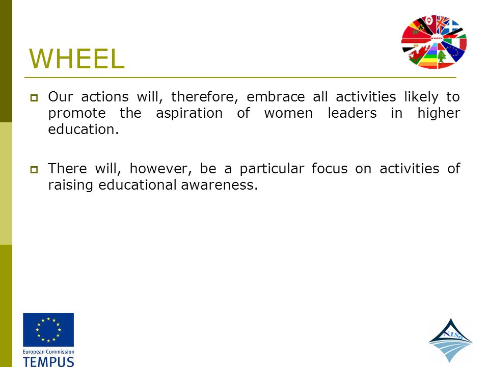 WHEEL Our actions will, therefore, embrace all activities likely to promote the aspiration of women leaders in higher education.