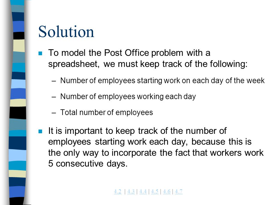 Solution To model the Post Office problem with a spreadsheet, we must keep track of the following:
