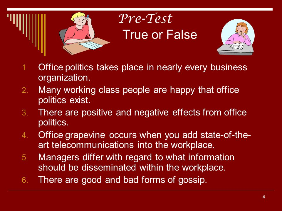 Pre-Test True or False Office politics takes place in nearly every business organization.