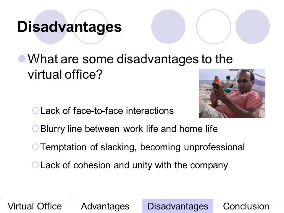 Disadvantages What are some disadvantages to the virtual office
