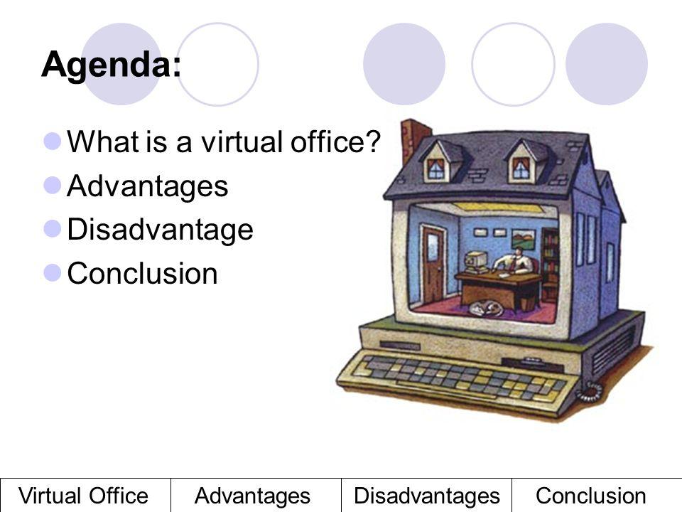 Agenda: What is a virtual office Advantages Disadvantage Conclusion