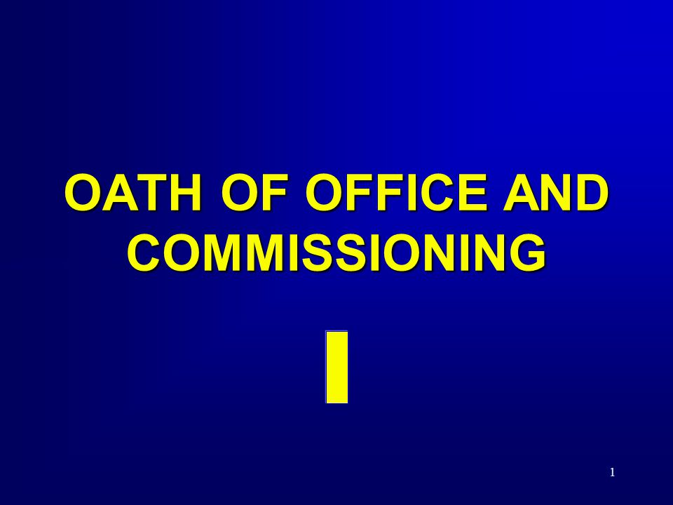 OATH OF OFFICE AND COMMISSIONING