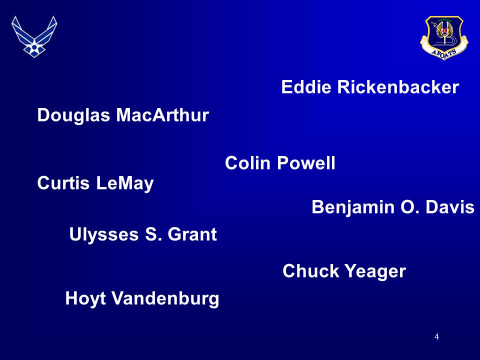 Eddie Rickenbacker Douglas MacArthur Colin Powell Curtis LeMay