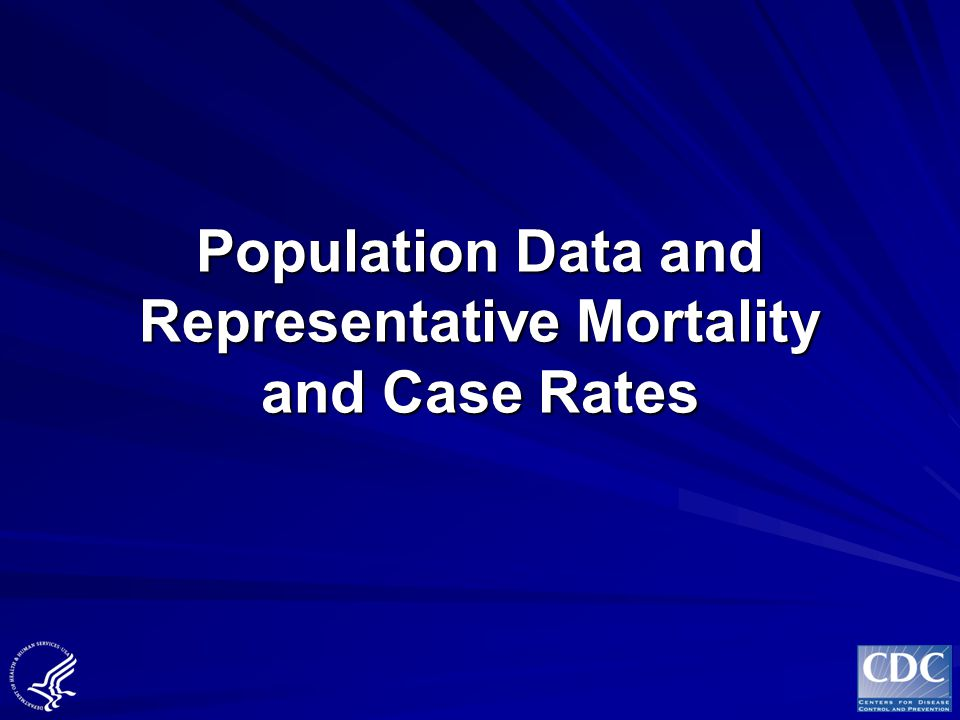 Population Data and Representative Mortality and Case Rates