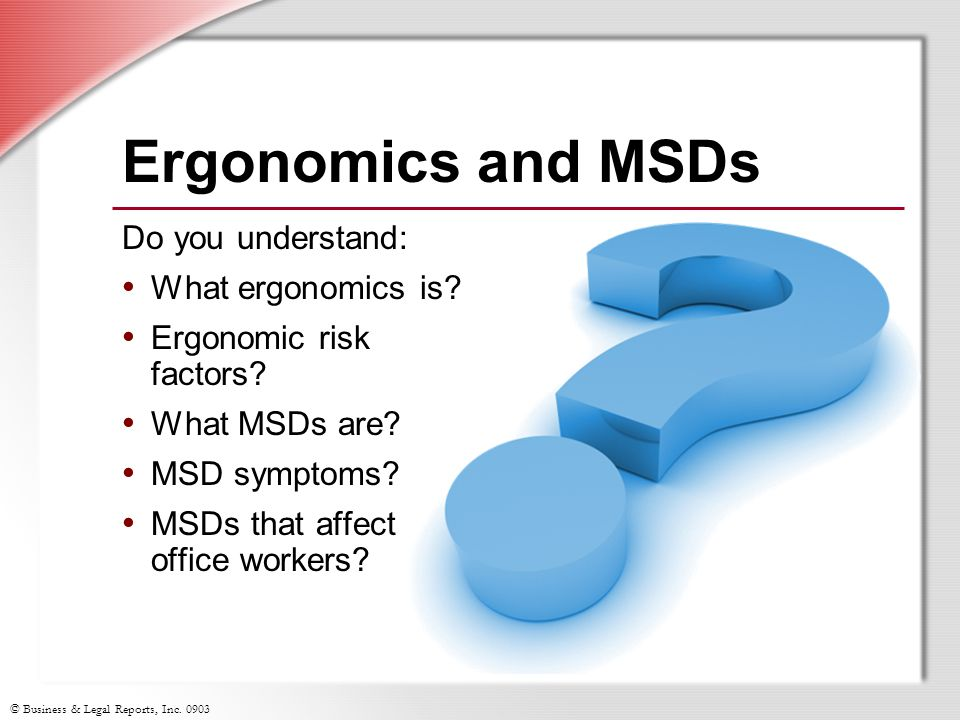 Ergonomics and MSDs Do you understand: What ergonomics is
