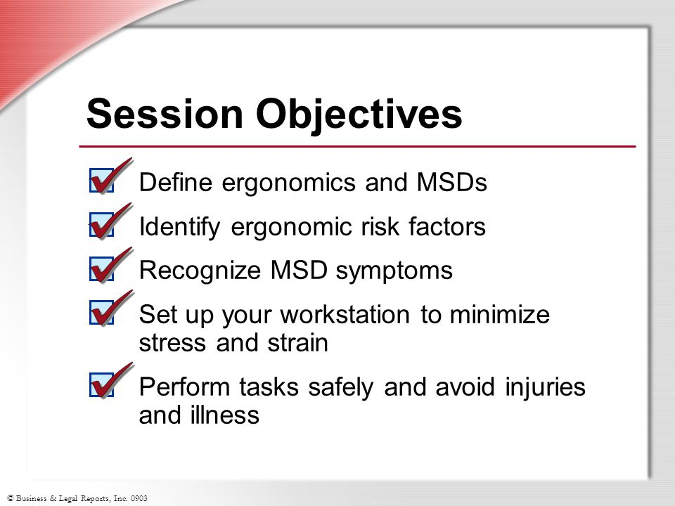 Session Objectives Define ergonomics and MSDs