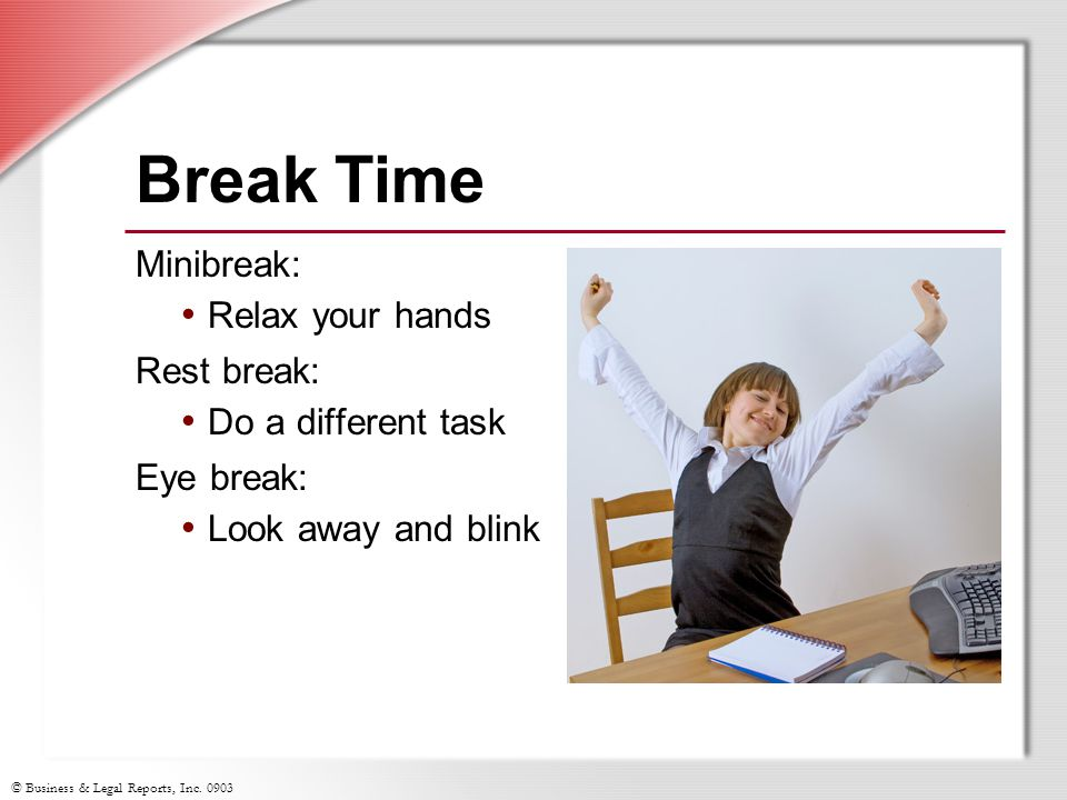 Break Time Minibreak: Relax your hands Rest break: Do a different task