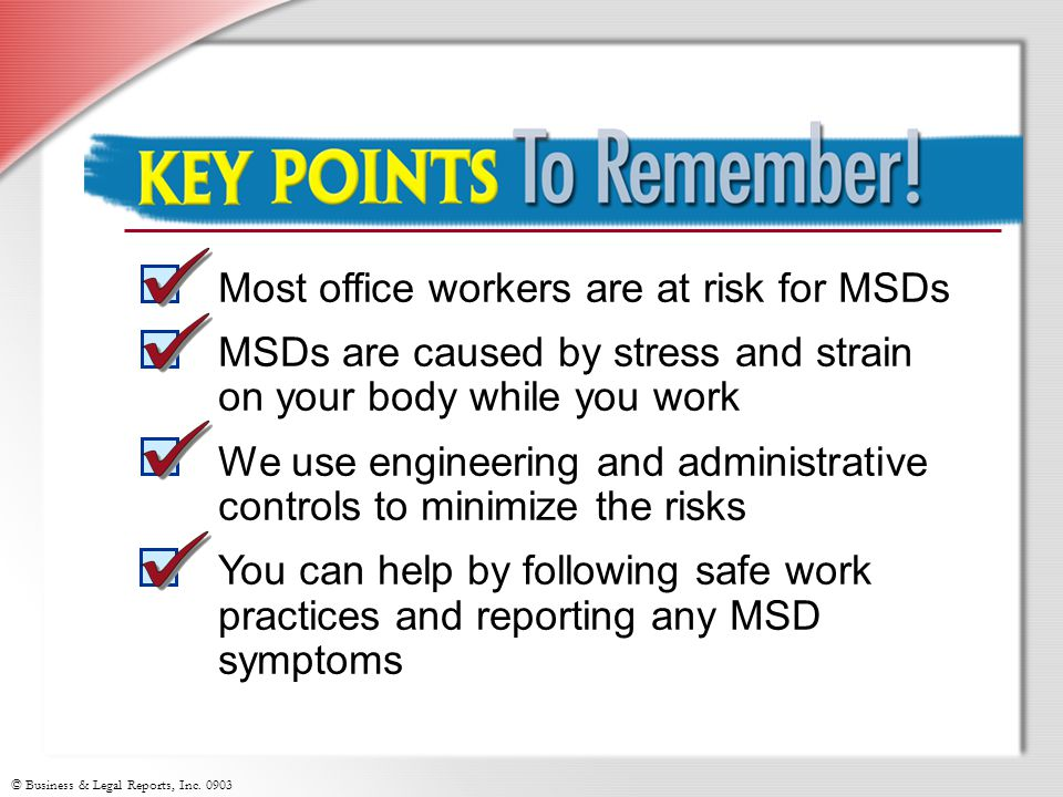 Key Points to Remember Most office workers are at risk for MSDs