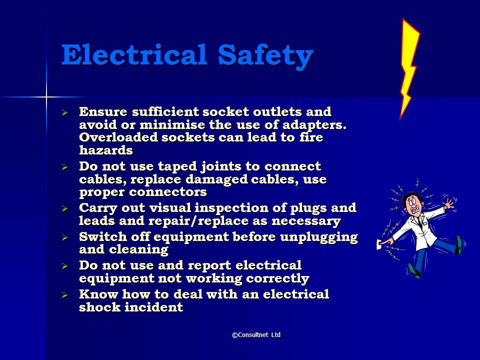 Electrical Safety Ensure sufficient socket outlets and avoid or minimise the use of adapters. Overloaded sockets can lead to fire hazards.