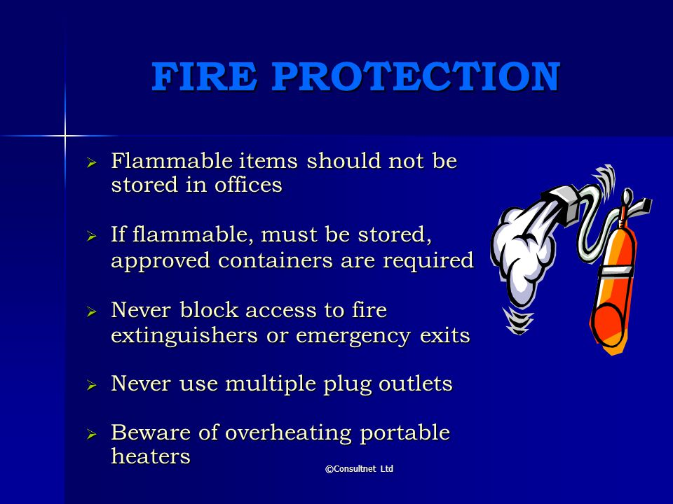 FIRE PROTECTION Flammable items should not be stored in offices