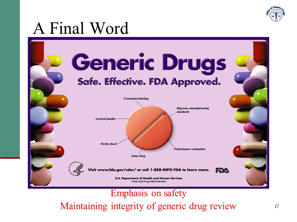 A Final Word Emphasis on safety Maintaining integrity of generic drug review.