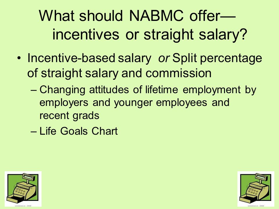 What should NABMC offer— incentives or straight salary