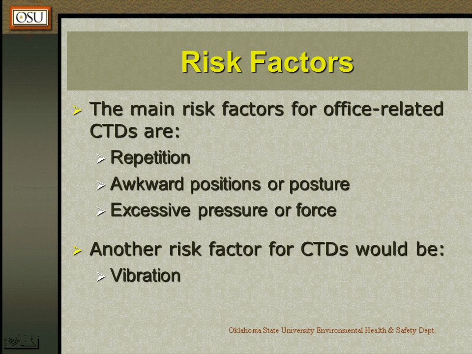 Risk Factors The main risk factors for office-related CTDs are: