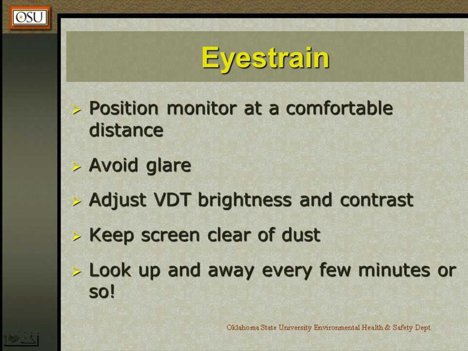 Eyestrain Position monitor at a comfortable distance Avoid glare