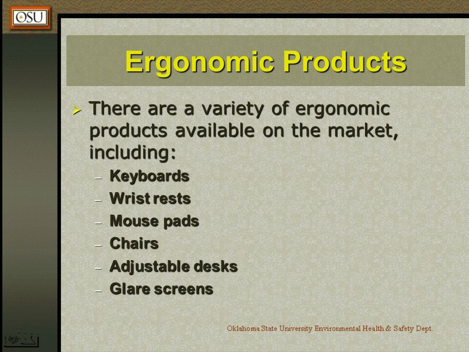 Ergonomic Products There are a variety of ergonomic products available on the market, including: Keyboards.