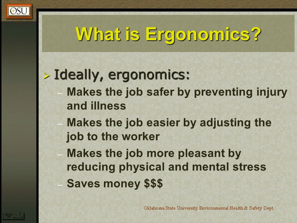 What is Ergonomics Ideally, ergonomics: