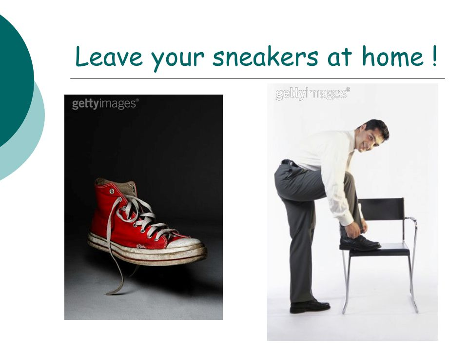 Leave your sneakers at home !
