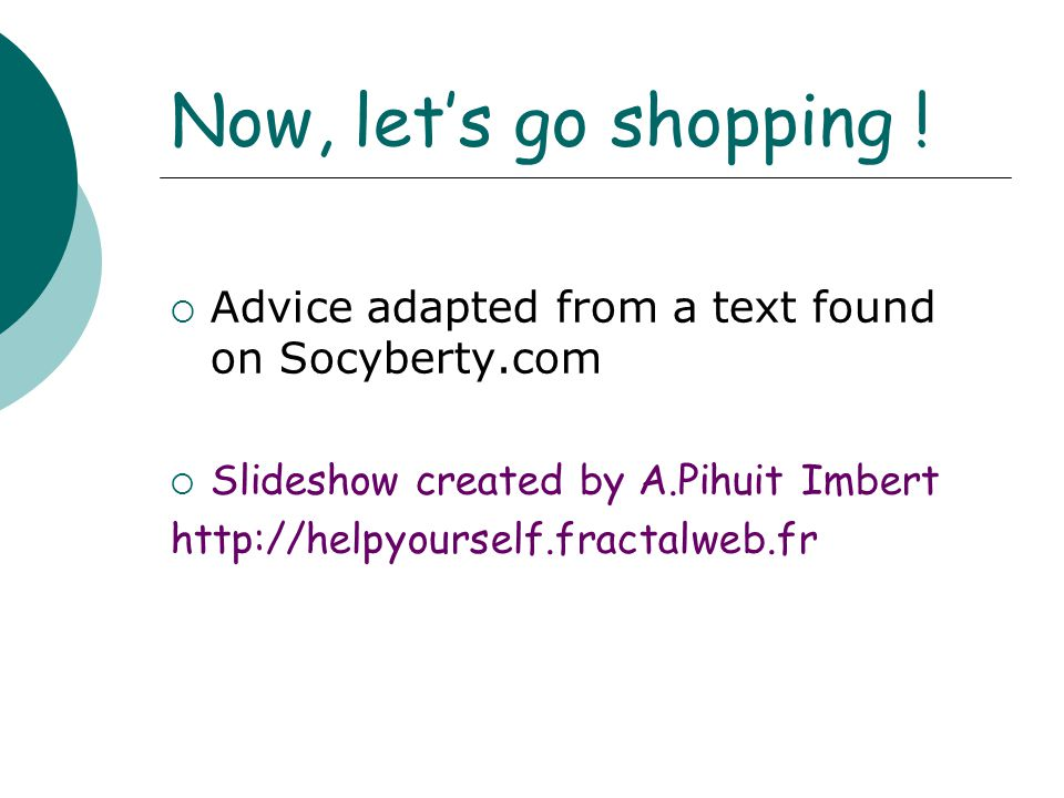 Now, let's go shopping ! Advice adapted from a text found on Socyberty.com. Slideshow created by A.Pihuit Imbert.