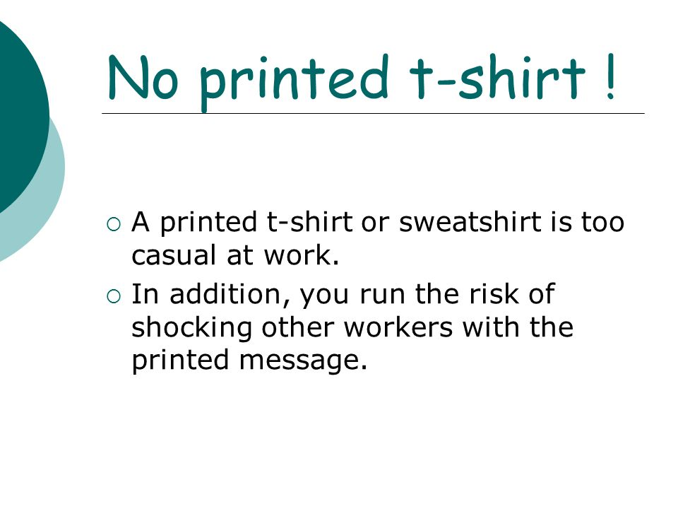 No printed t-shirt ! A printed t-shirt or sweatshirt is too casual at work.