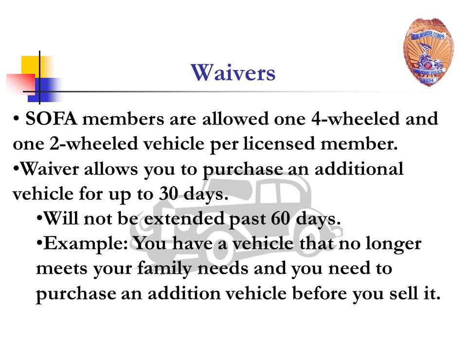 Waivers SOFA members are allowed one 4-wheeled and one 2-wheeled vehicle per licensed member.