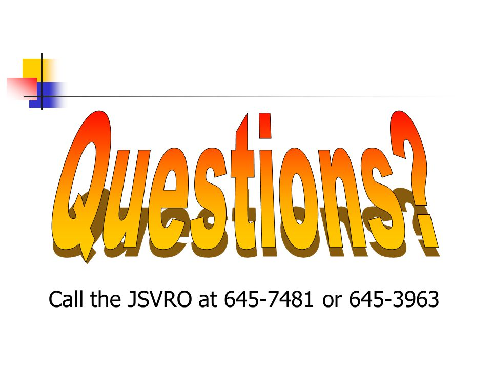 Questions Call the JSVRO at or