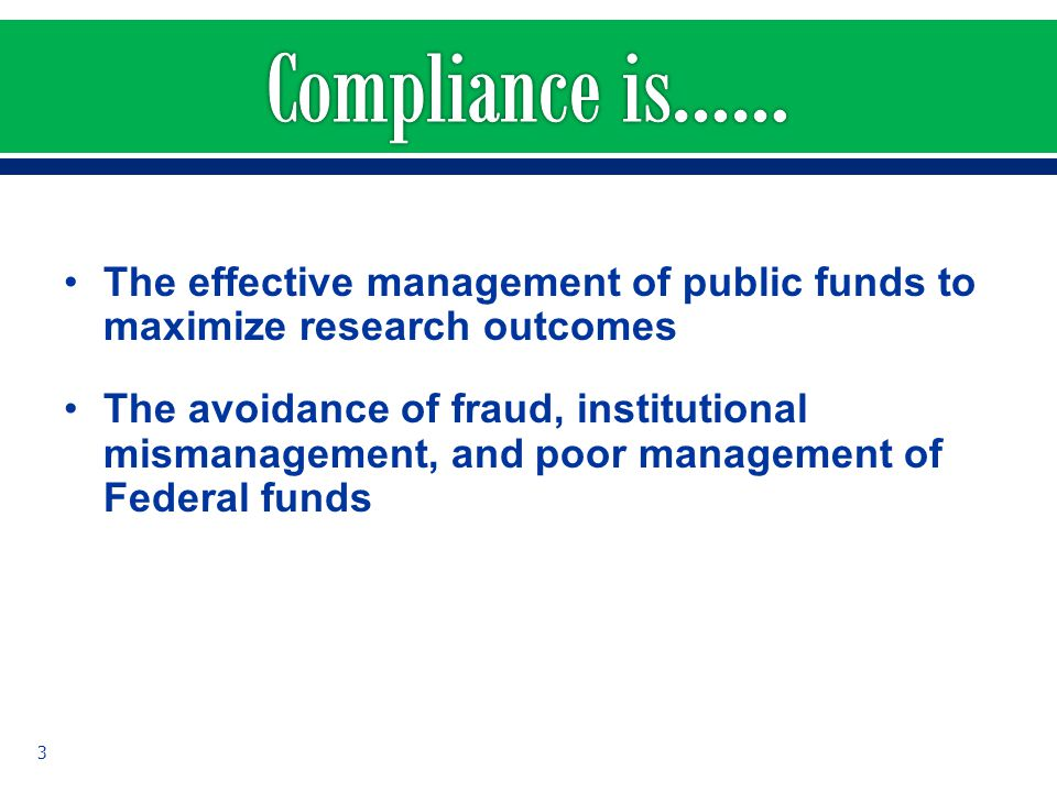 Compliance is…… The effective management of public funds to maximize research outcomes.